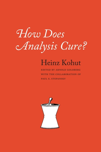 How Does Analysis Cure? ebook by Heinz Kohut