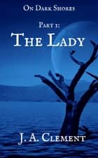 Part 1: The Lady ebook by J.A. Clement