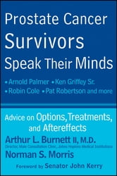 Prostate Cancer Survivors Speak Their Minds - Advice on Options, Treatments, and Aftereffects ebook by Arthur L. Burnett II,Norman Morris