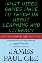 What Video Games Have to Teach Us About Learning and Literacy. Second Edition ebook by James Paul Gee