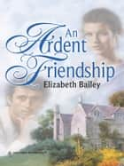An Ardent Friendship ebook by Elizabeth Bailey