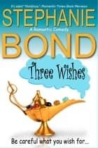 Three Wishes - a romantic comedy ebook by Stephanie Bond