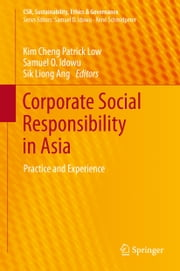 Corporate Social Responsibility in Asia - Practice and Experience ebook by Kim Cheng Patrick Low,Samuel O. Idowu,Sik Liong Ang