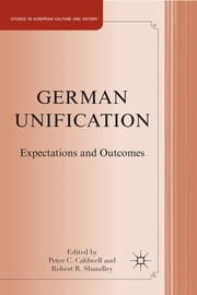 German Unification - Expectations and Outcomes ebook by Peter C. Caldwell,Robert R. Shandley