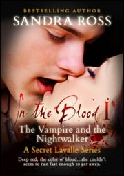In The Blood 1 : The Vampire and The Nightwalker - A Secret Lavalle Series ebook by Sandra Ross