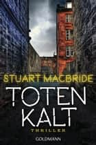 Totenkalt - Thriller ebook by Stuart MacBride, Andreas Jäger