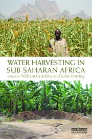 Water Harvesting in Sub-Saharan Africa ebook by William Critchley,John Gowing