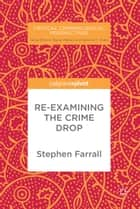 Re-Examining The Crime Drop ebook by Stephen Farrall