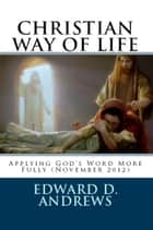 CHRISTIAN WAY OF LIFE Applying God's Word More Fully (November 2012) ebook by Edward D. Andrews