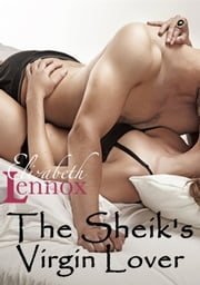 The Sheik's Virgin Lover ebook by Elizabeth Lennox