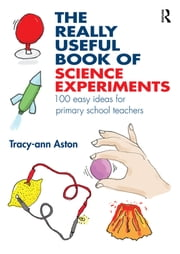 The Really Useful Book of Science Experiments - 100 easy ideas for primary school teachers ebook by Tracy-ann Aston