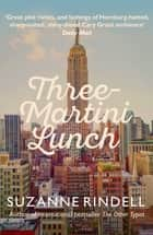 Three-Martini Lunch ebook by Suzanne Rindell