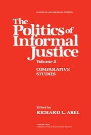 The Politics of Informal Justice: Volume 2: Comparative Studies ebook by Abel, Richard L.