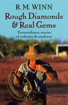 Rough Diamonds & Real Gems - Extraordinary Stories of Ordinary Australians ebook by R.M. Winn