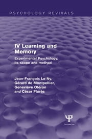 Experimental Psychology Its Scope and Method: Volume IV (Psychology Revivals) - Learning and Memory ebook by Jean François Le Ny, Gérard de Montpellier, Geneviève Oléron,...