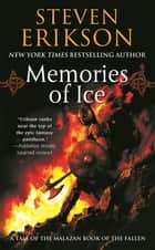 Memories of Ice - Book Three of The Malazan Book of the Fallen ebook by Steven Erikson
