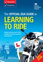 The Official DSA Guide to Learning to Ride ebook by Driving Standards Agency Executive Agency of the Department for Transport