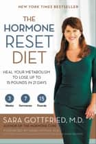 The Hormone Reset Diet - Heal Your Metabolism to Lose Up to 15 Pounds in 21 Days ebook by Sara Gottfried M.D.