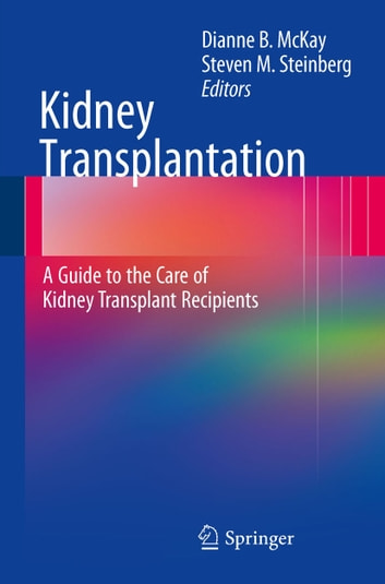 Kidney Transplantation: A Guide to the Care of Kidney Transplant Recipients ebook by