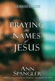 Praying the Names of Jesus - A Daily Guide ebook by Ann Spangler