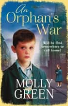 An Orphan's War: One of the best historical fiction books you will read in 2018 ebook by Molly Green