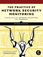 The Practice of Network Security Monitoring - Understanding Incident Detection and Response ebook by Richard Bejtlich