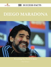 Diego Maradona 193 Success Facts - Everything you need to know about Diego Maradona ebook by Doris Velazquez