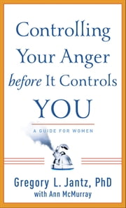 Controlling Your Anger before It Controls You - A Guide for Women ebook by Gregory L. Ph.D. Jantz,Ann McMurray