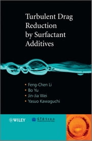 Turbulent Drag Reduction by Surfactant Additives ebook by Feng-Chen Li,Bo Yu,Jin-Jia Wei,Yasuo Kawaguchi