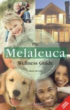 The Melaleuca Wellness Guide ebook by RM Barry Publications