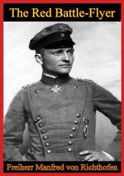 The Red Battle Flyer [Illustrated Edition] ebook by Freiherr Manfred von Richthofen