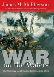 War on the Waters - The Union and Confederate Navies, 1861-1865 ebook by James M. McPherson