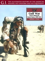 The Gulf War - Desert Shield and Desert Storm, 1990-1991 ebook by Anthony A. Evans