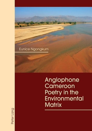 Anglophone Cameroon Poetry In The Environmental Matrix Ebook By