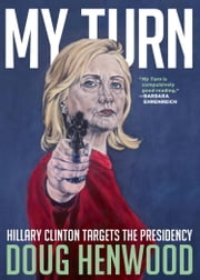 My Turn - Hillary Clinton Targets the Presidency ebook by Doug Henwood