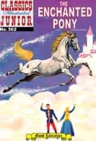 The Enchanted Pony - Classics Illustrated Junior #562 ebook by Albert Lewis Kanter, William B. Jones, Jr.