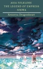 Asia Folklore The Legend of Empress Jokwa ebook by Xenoryu Dragonheart