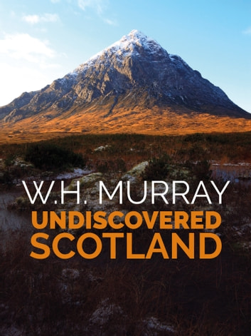 Undiscovered Scotland - The second of W.H. Murray's great classics of mountain literature ebook by W.H. Murray