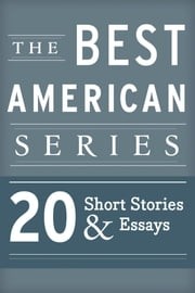 The Best American Series - 20 Short Stories and Essays ebook by Best American Series