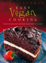 Easy Vegan Cooking: Over 350 delicious recipes for every ocassion ebook by Leah Leneman
