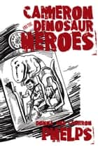 Cameron and the Dinosaur Heroes ebook by Donna & Cameron Phelps