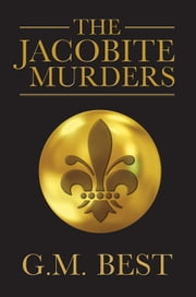 The Jacobite Murders ebook by G. M. Best