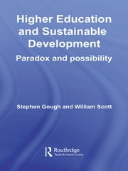 Higher Education and Sustainable Development - Paradox and Possibility ebook by Stephen Gough,William Scott