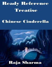 Ready Reference Treatise: Chinese Cinderella ebook by Raja Sharma
