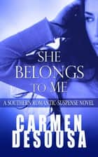 She Belongs to Me ebook by Carmen DeSousa