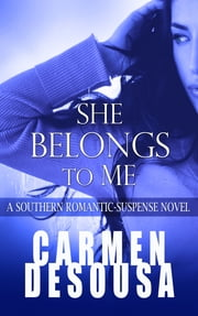 She Belongs to Me - A Southern Romantic-Suspense Novel - Charlotte - Book One ebook by Carmen DeSousa
