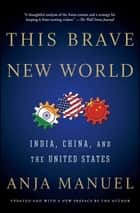 This Brave New World - India, China, and the United States ebook by Anja Manuel