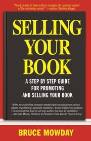 Selling Your Book - A Step By Step Guide For Promoting and Selling Your Book ebook by Bruce Mowday