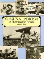 "Charles A. Lindbergh - The Life of the ""Lone Eagle"" in Photographs ebook by Joshua Stoff"