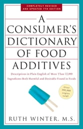A Consumer's Dictionary of Food Additives, 7th Edition - Descriptions in Plain English of More Than 12,000 Ingredients Both Harmful and Desirable Found in Foods ebook by Ruth Winter